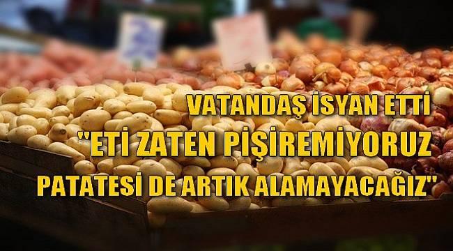 Patates ve Soğan Fiyatları Vatandaşı İsyan Ettirdi
