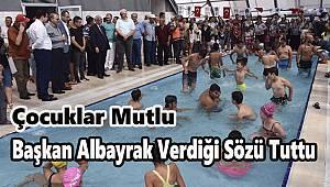 Başkan Kadir Albayrak Çocuklara Verdiği Havuz Sözünü Tuttu