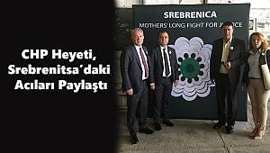 CHP Heyeti, Srebrenitsa'daki Acıları Paylaştı