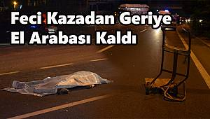 Feci Kazadan Geriye El Arabası Kaldı