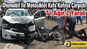 Otomobil İle Motosiklet Kafa Kafaya Çarpıştı, 1'i Ağır 2 Yaralı