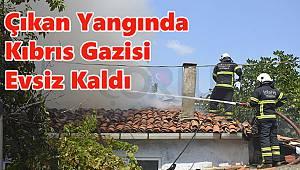 Çıkan Yangında Kıbrıs Gazisi Evsiz Kaldı
