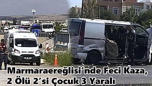 Marmaraereğlisi'nde Feci Kaza, 2 Ölü 2'si Çocuk 3 Yaralı