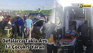 Otomobil Defalarca Takla Attı, 1'i Çocuk 5 Yaralı