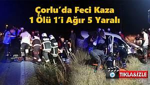 Çorlu'da Feci Kaza, 1 Ölü 1'i Ağır 5 Yaralı