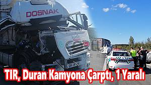 TIR, Duran Kamyona Çarptı, 1 Yaralı