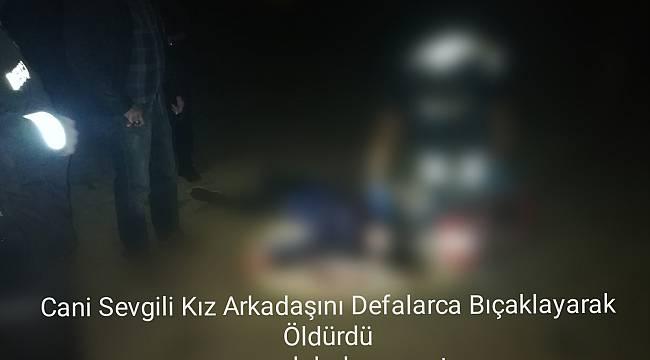 Cani Sevgili Kız Arkadaşını Defalarca Bıçaklayarak Öldürdü