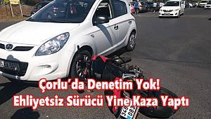 Yeterli Denetim Yok! Ehliyetsiz Sürücü Yine Kaza Yaptı