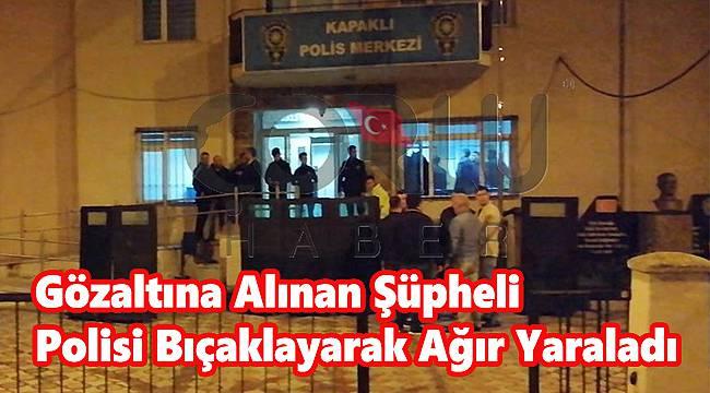 Gözaltına Alınan Şüpheli Polisi Bıçakladı