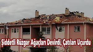 Şiddetli Rüzgar Ağaçları Devirdi, Çatıları Uçurdu