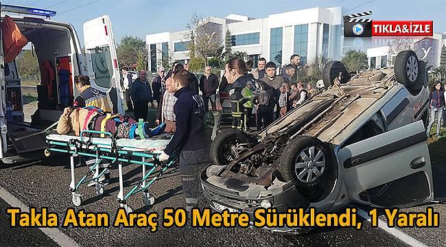 Takla Atan Araç 50 Metre Sürüklendi, 1 Yaralı