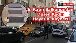 6. Katın Balkonundan Düşen Kadın Öldü