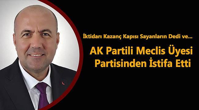 AK Parti'li Meclis Üyesi Partisinden İstifa Etti