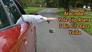Aracından Yola Çöp Atana 5 Bin Lira Ceza Yolda