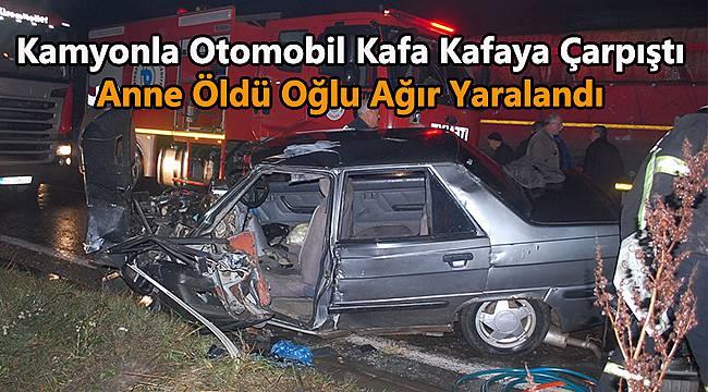 Kamyonla Otomobil Kafa Kafaya Çarpıştı, 1 Ölü 1 Ağır Yaralı