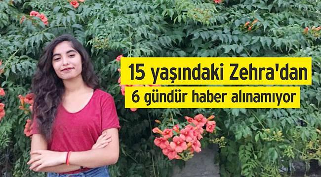 15 Yaşındaki Zehra 6 Gündür Kayıp