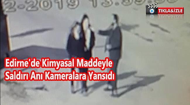 Edirne'de Kimyasal Maddeyle Saldırı Anı Kameralara Yansıdı