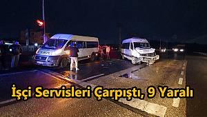 İşçi Servisleri Çarpıştı, 9 Yaralı