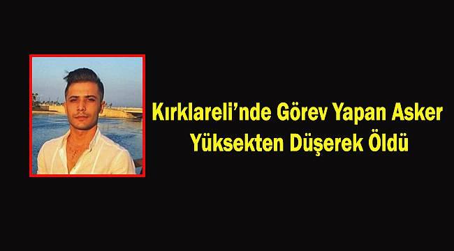 Kırklareli'nde Görev Yapan Asker Yüksekten Düşerek Öldü