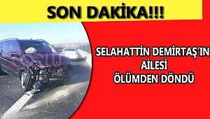Selahattin Demirtaş'ın Ailesi Ölümden Döndü