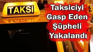 Taksiciyi Gasp Eden Şüpheli Yakalandı