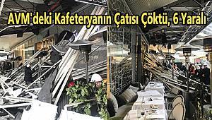AVM'deki Kafeteryanın Çatısı Çöktü, 6 Yaralı