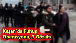 Keşan'da Fuhuş Operasyonu, 7 Gözaltı