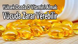 Yüksek Dozda D Vitamini Almak Vücuda Zarar Verebilir