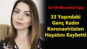 33 Yaşındaki Genç Kadın Koronavirüsten Hayatını Kaybetti