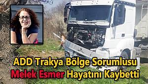ADD Trakya Bölge Sorumlusu Melek Esmer, Trafik Kazasında Hayatını Kaybetti