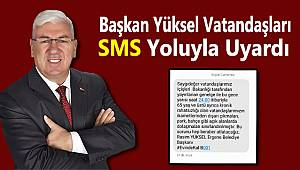 Başkan Yüksel Vatandaşları SMS Yoluyla Uyardı
