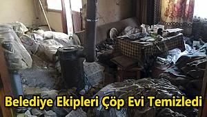 Belediye Ekipleri Çöp Evi Temizledi
