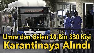 Umre'den Gelen 10 Bin 330 Kişi Karantinaya Alındı