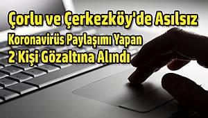 Çorlu ve Çerkezköy'de Asılsız Koronavirüs Paylaşımı Yapan 2 Kişi Gözaltına Alındı