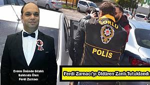 Ferdi Zurnacı'yı Öldüren Zanlı Tutuklandı