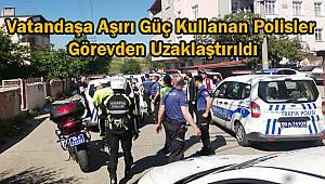 Vatandaşa Aşırı Güç Kullanan Polisler Görevden Uzaklaştırıldı