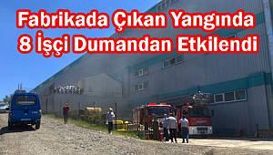 Fabrikada Çıkan Yangında 8 İşçi Dumandan Etkilendi
