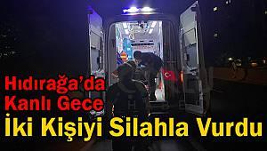 Hıdırağa'da Kanlı Gece, 2 Kişiyi Vurup Kaçtı