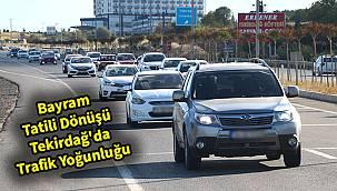 Bayram Tatili Dönüşü Tekirdağ'da Trafik Yoğunluğu