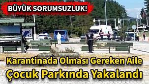 Karantinada Olması Gereken Aile Çocuk Parkında Yakalandı