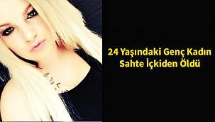 24 Yaşındaki Genç Kadın Sahte İçkiden Öldü