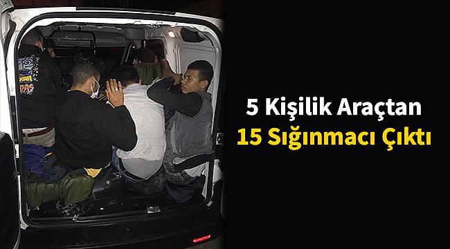 5 Kişilik Araçtan 15 Sığınmacı Çıktı