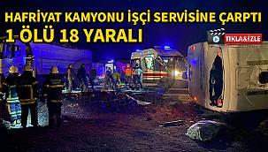 Hafriyat Kamyonu İşçi Servisine Çarptı, 1 Ölü 18 Yaralı