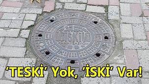 'TESKİ' Yok, 'İSKİ' Var!
