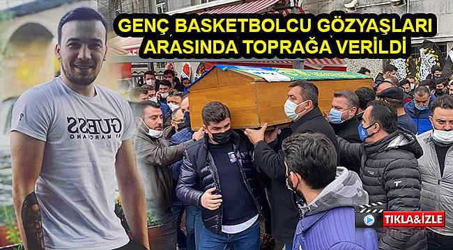 Genç Basketbolcu Gözyaşları Arasında Toprağa Verildi