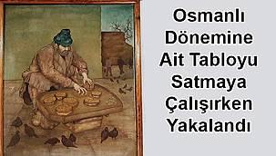 Osmanlı Dönemine Ait Tabloyu Satmaya Çalışırken Yakalandı