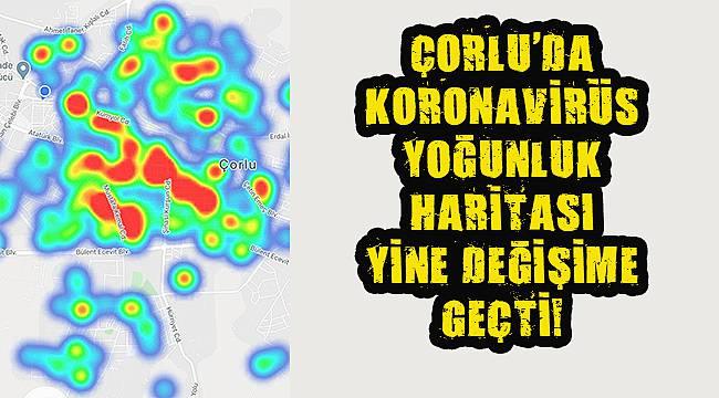 Çorlu'da Koronavirüs Yoğunluk Haritası Yine Değişime Geçti!