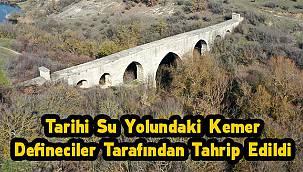 Tarihi Su Yolundaki Kemer Defineciler Tarafından Tahrip Edildi