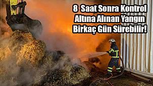 8 Saat Sonra Kontrol Altına Alınan Yangın Birkaç Gün Sürebilir!