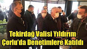 """Tekirdağ Valisi Yıldırım, """"Her Gün Denetim Olacak!"""""""